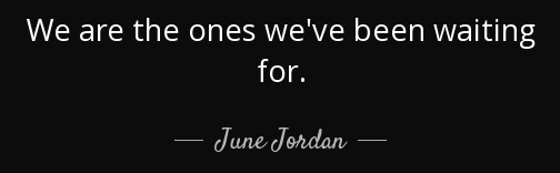 we_are_the_ones_weve_been_waiting_for_june_jordan